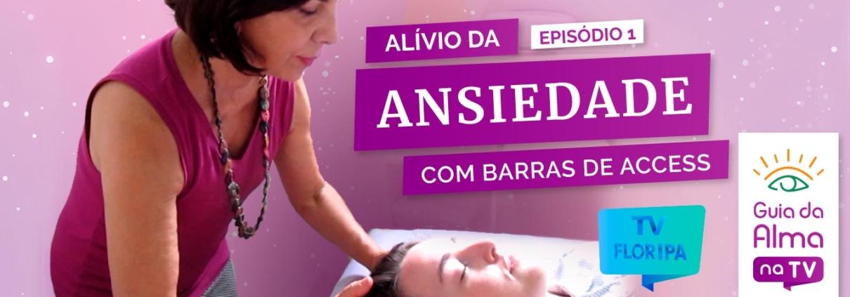 como aliviar a ansiedade com Barras de Access - Guia da Alma na TV Floripa